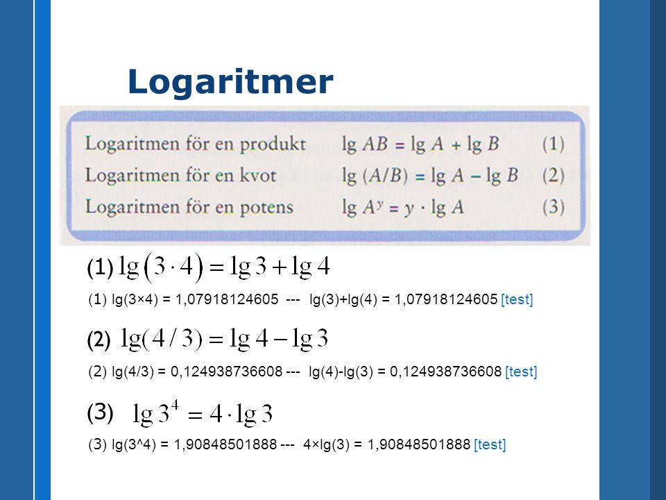 Logaritmer (1) (1) lg(3×4) = 1,07918124605 --- lg(3)+lg(4) = 1,07918124605 [test] lg(3*4) = 1,07918124605 --- lg(3)+lg(4) = 1,07918124605.